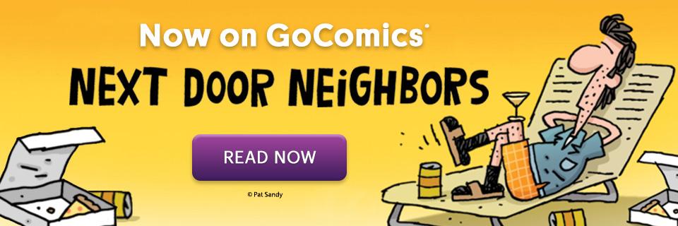 NEW COMIC: Next Door Neighbors by Pat Sandy