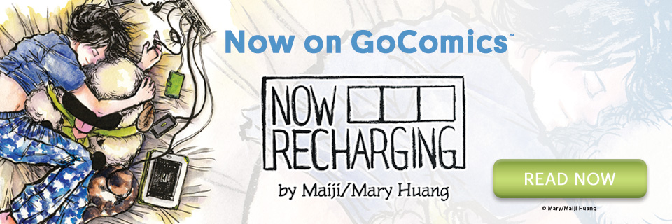 Now on GoComics: Now Recharging by Mary/Maiji Huang