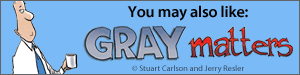 You may also like Gray Matters by Stuart Carlson and Jerry Resler