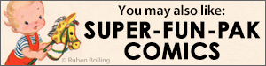 You may also like Super-Fun-Pak Comics by Ruben Bolling