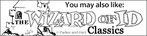 You may also like 	Wizard of Id Classics by Parker and Hart